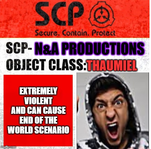 SCP Sign Generator | N&A PRODUCTIONS THAUMIEL EXTREMELY VIOLENT AND CAN CAUSE END OF THE WORLD SCENARIO | image tagged in scp sign generator | made w/ Imgflip meme maker