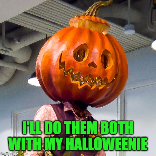 I'LL DO THEM BOTH WITH MY HALLOWEENIE | made w/ Imgflip meme maker