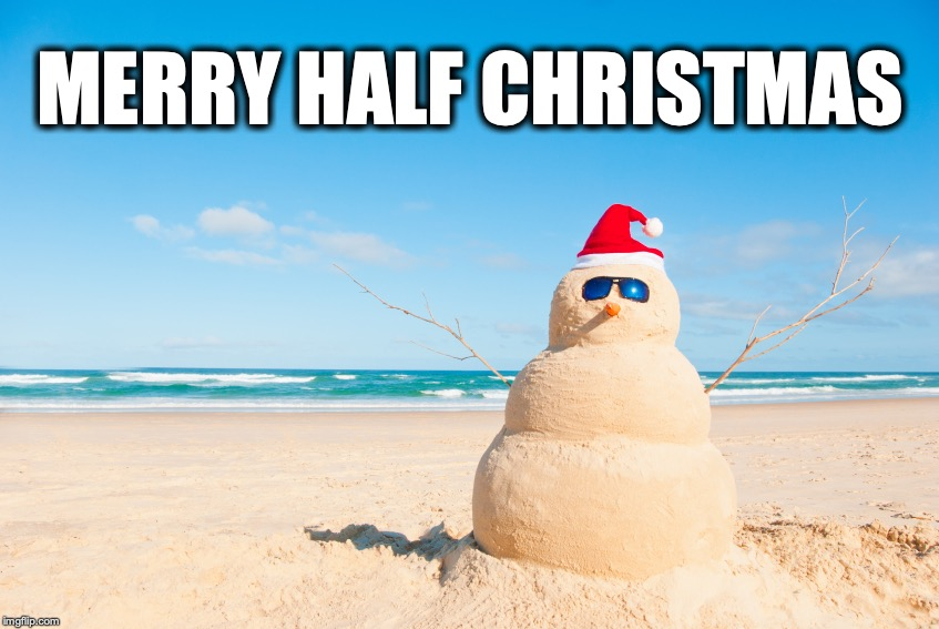 Merry Half Christmas | MERRY HALF CHRISTMAS | image tagged in christmas,june,snowman,sandman | made w/ Imgflip meme maker