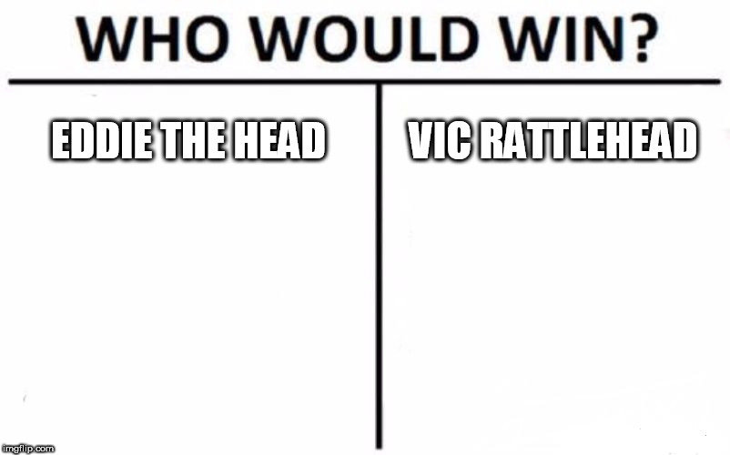Who Would Win? | EDDIE THE HEAD VIC RATTLEHEAD | image tagged in memes,who would win,eddie the head,vic rattlehead,iron maiden,megadeth | made w/ Imgflip meme maker