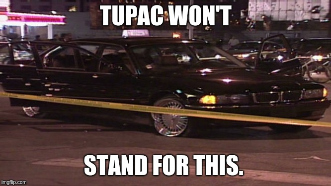 Tupac won't stand for this | TUPAC WON'T STAND FOR THIS. | image tagged in tupac,scumbag,rap,crap | made w/ Imgflip meme maker