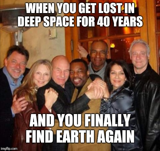 We did it team! (Star Trek retirement party) (new template) | WHEN YOU GET LOST IN DEEP SPACE FOR 40 YEARS AND YOU FINALLY FIND EARTH AGAIN | image tagged in star trek retirement party,star trek,picard,captain picard,funny memes,this old | made w/ Imgflip meme maker