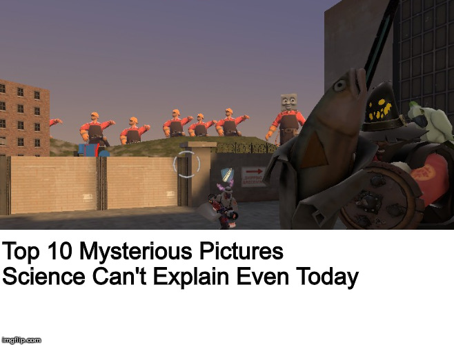 Top 10 Mysterious Pictures Science Can't Explain Even Today | Top 10 Mysterious Pictures Science Can't Explain Even Today | image tagged in top 10,tf2,tf2 engineer,science,weird,unsolved mysteries | made w/ Imgflip meme maker