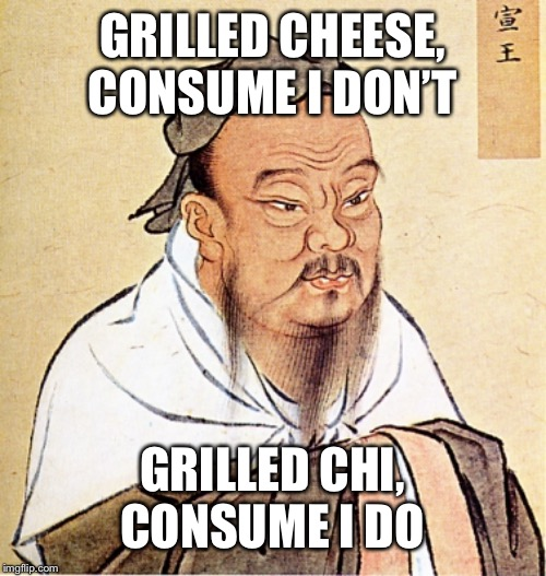 Grilled Chi | GRILLED CHEESE, CONSUME I DON'T GRILLED CHI, CONSUME I DO | image tagged in confucius says,chi,funny,chinese,asian,memes | made w/ Imgflip meme maker
