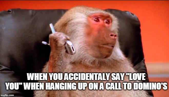 "Habits |  WHEN YOU ACCIDENTALY SAY ""LOVE YOU"" WHEN HANGING UP ON A CALL TO DOMINO'S 