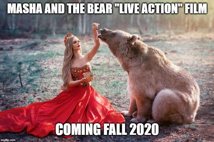 "These LA/CG films are getting out of hand! (DeviantArt Week 2...6-24 to 6-29. A Raydog and TigerLegend1046 event) | MASHA AND THE BEAR ""LIVE ACTION"" FILM COMING FALL 2020 