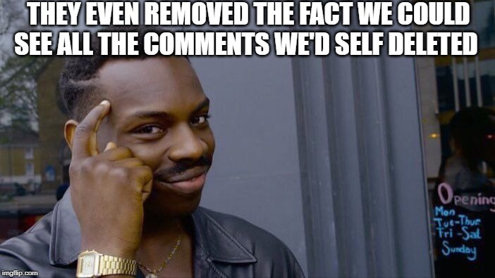 Roll Safe Think About It Meme | THEY EVEN REMOVED THE FACT WE COULD SEE ALL THE COMMENTS WE'D SELF DELETED | image tagged in memes,roll safe think about it | made w/ Imgflip meme maker