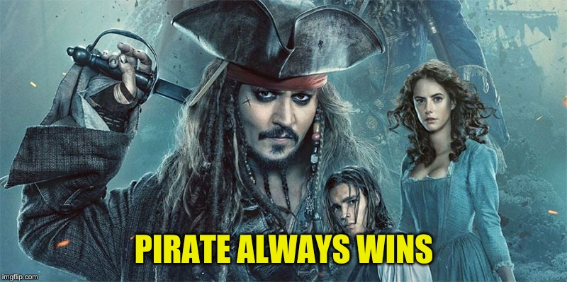 PIRATE ALWAYS WINS | made w/ Imgflip meme maker
