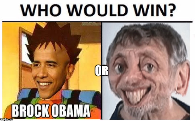 Brock Obama or Michael Rosen? | OR | image tagged in who would win | made w/ Imgflip meme maker