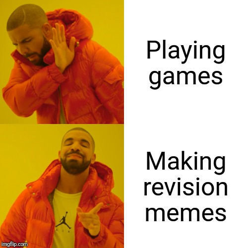 Drake Hotline Bling Meme | Playing games Making revision memes | image tagged in memes,drake hotline bling | made w/ Imgflip meme maker