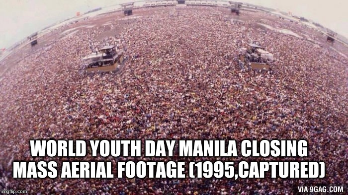 Of course before Pope Francis visited the Philippines here is real aerial  footage of the WYD 1995 closing mass | WORLD YOUTH DAY MANILA CLOSING MASS AERIAL FOOTAGE (1995,CAPTURED) | image tagged in moscow 1991,memes,pope,world,youth,day | made w/ Imgflip meme maker
