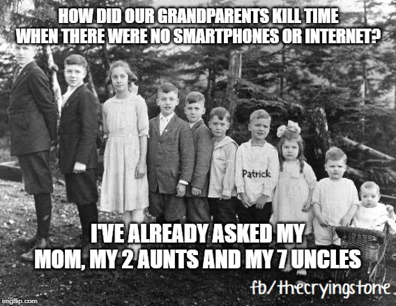 HOW DID OUR GRANDPARENTS KILL TIME WHEN THERE WERE NO SMARTPHONES OR INTERNET? I'VE ALREADY ASKED MY MOM, MY 2 AUNTS AND MY 7 UNCLES | image tagged in technology challenged grandparents | made w/ Imgflip meme maker