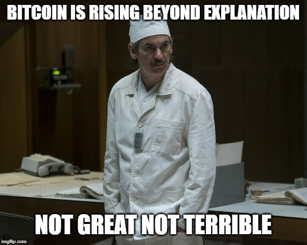 Chernobyl Supervisor | BITCOIN IS RISING BEYOND EXPLANATION NOT GREAT NOT TERRIBLE | image tagged in chernobyl supervisor,bitcoin | made w/ Imgflip meme maker