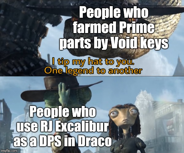 Now it exists in my head | People who farmed Prime parts by Void keys People who use RJ Excalibur as a DPS in Draco | image tagged in warframe | made w/ Imgflip meme maker
