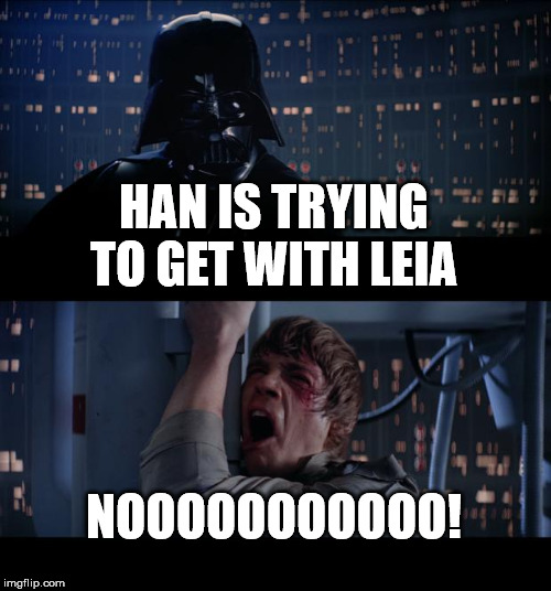 Star Wars No Meme | HAN IS TRYING TO GET WITH LEIA NOOOOOOOOOOO! | image tagged in memes,star wars no | made w/ Imgflip meme maker