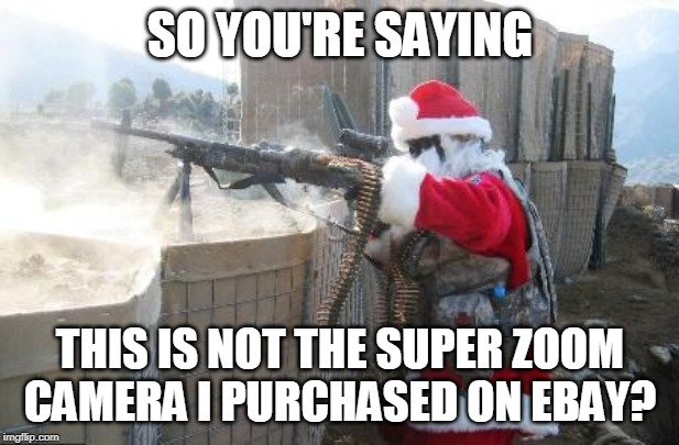 Hohoho Meme | SO YOU'RE SAYING THIS IS NOT THE SUPER ZOOM CAMERA I PURCHASED ON EBAY? | image tagged in memes,hohoho | made w/ Imgflip meme maker