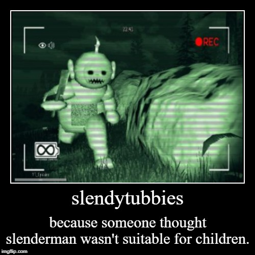 slendytubbies | because someone thought slenderman wasn't suitable for children. | image tagged in funny,demotivationals | made w/ Imgflip demotivational maker