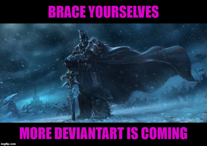 The Lich King By Chaoyuanxu...DeviantArt Week 2...6-24 to 6-29. A Raydog and TigerLegend1046 event | BRACE YOURSELVES MORE DEVIANTART IS COMING | image tagged in the lich king,memes,brace yourselves x is coming,funny,deviantart week 2,deviantart | made w/ Imgflip meme maker