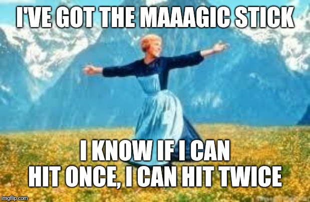 Look At All These | I'VE GOT THE MAAAGIC STICK I KNOW IF I CAN HIT ONCE, I CAN HIT TWICE | image tagged in memes,look at all these | made w/ Imgflip meme maker