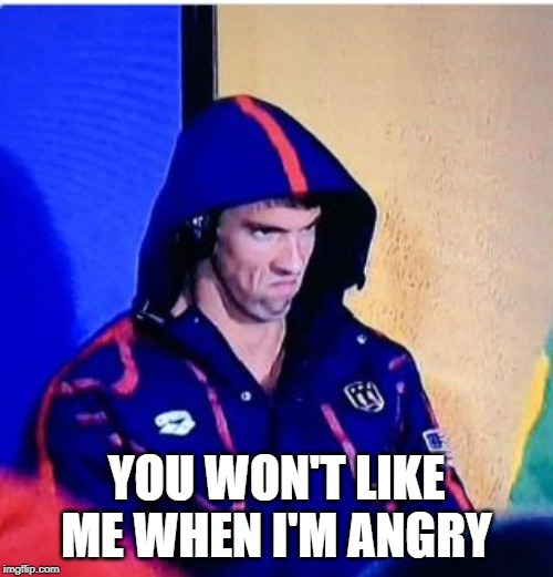 Michael Phelps Death Stare | YOU WON'T LIKE ME WHEN I'M ANGRY | image tagged in memes,michael phelps death stare | made w/ Imgflip meme maker
