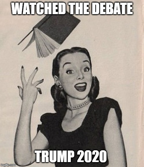 Throwing book vintage woman | WATCHED THE DEBATE TRUMP 2020 | image tagged in throwing book vintage woman | made w/ Imgflip meme maker
