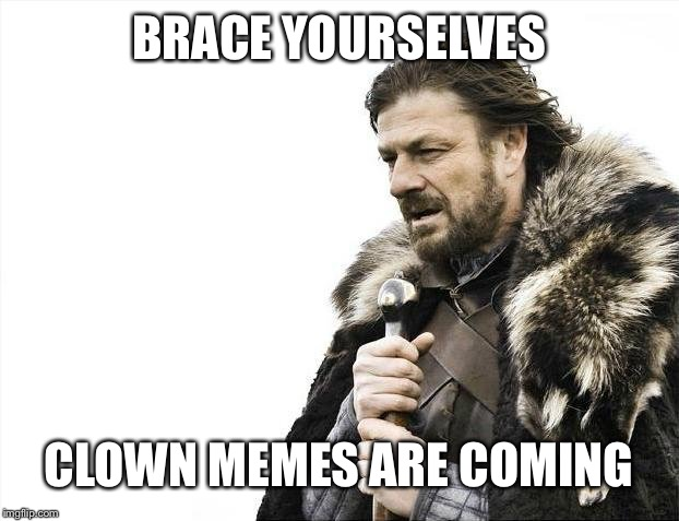 Brace Yourselves X is Coming | BRACE YOURSELVES CLOWN MEMES ARE COMING | image tagged in memes,brace yourselves x is coming | made w/ Imgflip meme maker