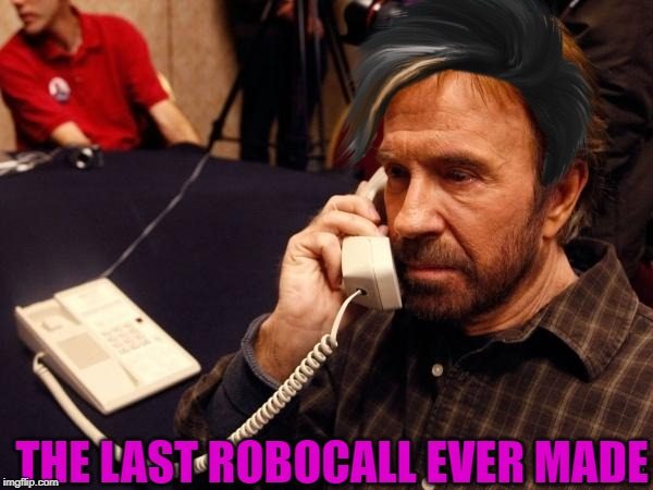 Chuck Norris Phone Meme | THE LAST ROBOCALL EVER MADE | image tagged in memes,chuck norris phone,chuck norris | made w/ Imgflip meme maker