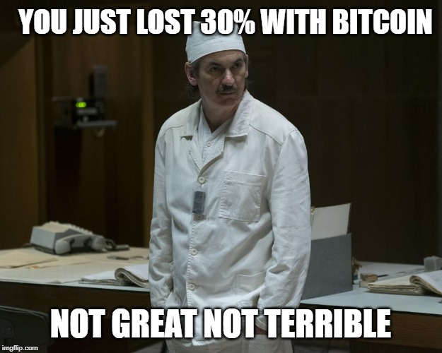 Chernobyl Supervisor | YOU JUST LOST 30% WITH BITCOIN NOT GREAT NOT TERRIBLE | image tagged in chernobyl supervisor,bitcoin | made w/ Imgflip meme maker