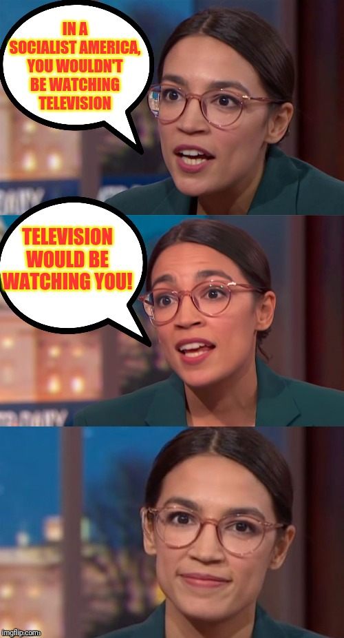 Lefty T.V. | IN A SOCIALIST AMERICA, YOU WOULDN'T BE WATCHING TELEVISION TELEVISION WOULD BE WATCHING YOU! | image tagged in aoc dialog,propaganda,kgb,yakov smirnoff,walls have ears,communist socialist | made w/ Imgflip meme maker
