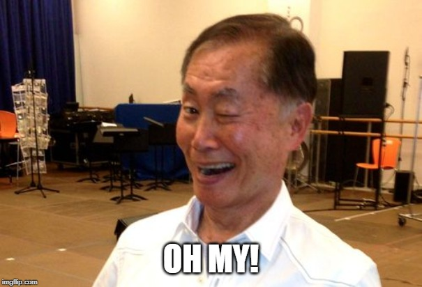 Winking George Takei | OH MY! | image tagged in winking george takei | made w/ Imgflip meme maker