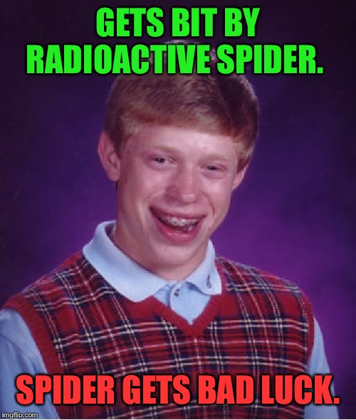Bad Luck Brian |  GETS BIT BY RADIOACTIVE SPIDER. SPIDER GETS BAD LUCK. | image tagged in memes,bad luck brian,funny,first world problems,superheroes,spiderman | made w/ Imgflip meme maker
