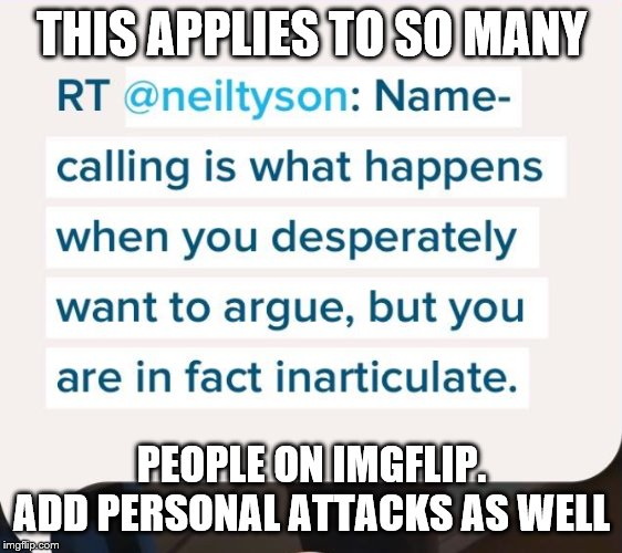 Name calling Tweet | THIS APPLIES TO SO MANY PEOPLE ON IMGFLIP. ADD PERSONAL ATTACKS AS WELL | image tagged in name calling tweet | made w/ Imgflip meme maker