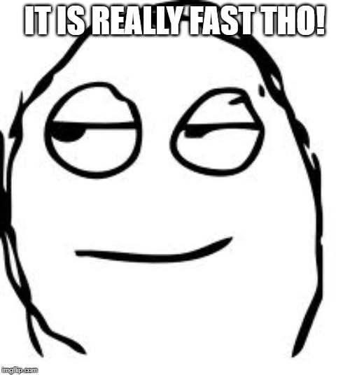 Smirk Rage Face Meme | IT IS REALLY FAST THO! | image tagged in memes,smirk rage face | made w/ Imgflip meme maker