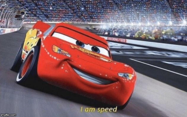 I am speed | . | image tagged in i am speed | made w/ Imgflip meme maker