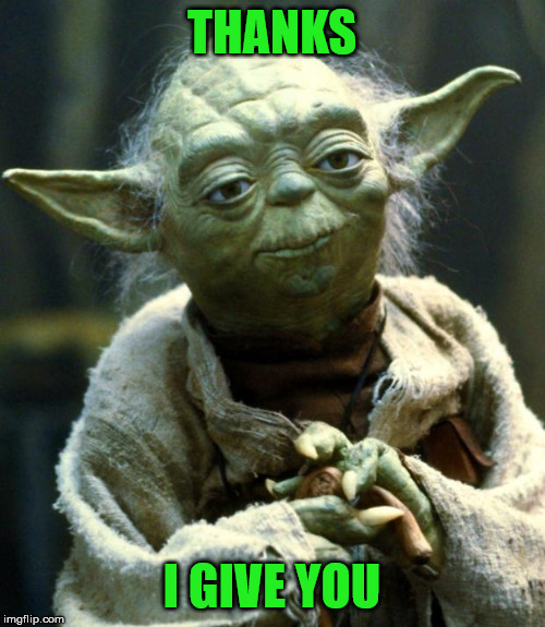 Star Wars Yoda Meme | THANKS I GIVE YOU | image tagged in memes,star wars yoda | made w/ Imgflip meme maker