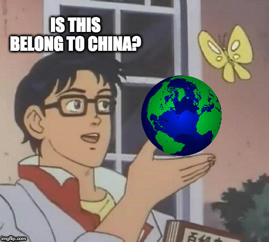 Is this belong to China? | image tagged in china,butterfly,anime butterfly meme | made w/ Imgflip meme maker