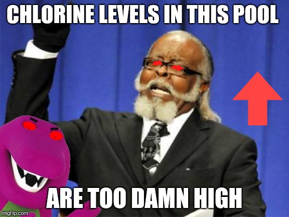 CHLORINE LEVELS IN THIS POOL ARE TOO DAMN HIGH | image tagged in swimming,pool,chlorine,barney,too damn high,summer | made w/ Imgflip meme maker