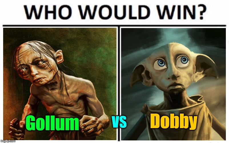 (Gollum Done By ArtofOkan) (Dobby Done By Mysti-S) DeviantArt Week 2...6-24 to 6-29. A Raydog and TigerLegend1046 event |  Dobby; Gollum; VS | image tagged in memes,who would win,deviantart week 2,gollum,dobby,google images | made w/ Imgflip meme maker