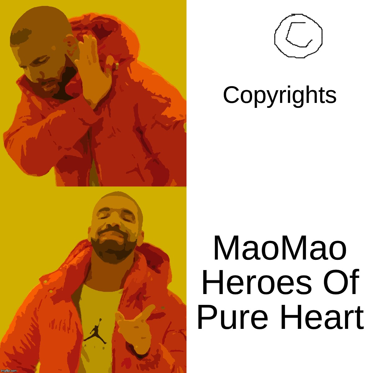 Drake Hotline Bling Meme | Copyrights MaoMao Heroes Of Pure Heart | image tagged in memes,drake hotline bling | made w/ Imgflip meme maker