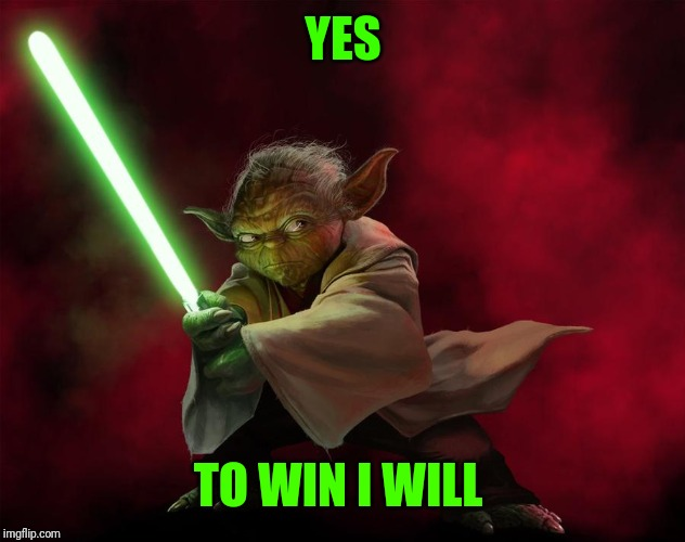 Yoda 1 Deviantart | YES TO WIN I WILL | image tagged in yoda 1 deviantart | made w/ Imgflip meme maker