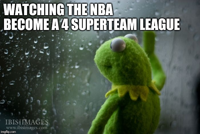 NBA | WATCHING THE NBA BECOME A 4 SUPERTEAM LEAGUE | image tagged in kermit window,nba,superteam,lebron,kd,ad | made w/ Imgflip meme maker