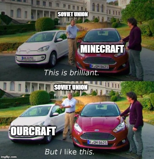 This Is Brilliant But I Like This | MINECRAFT OURCRAFT SOVIET UNION SOVIET UNION | image tagged in this is brilliant but i like this | made w/ Imgflip meme maker
