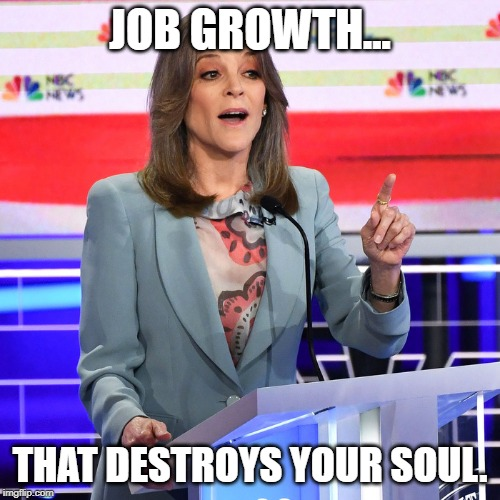 Marianne Williamson | JOB GROWTH... THAT DESTROYS YOUR SOUL. | image tagged in marianne williamson,memes,political meme | made w/ Imgflip meme maker