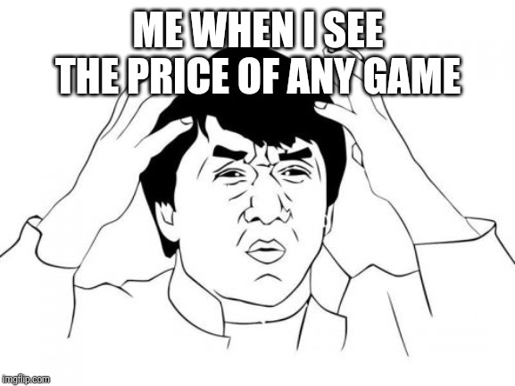 ME WHEN I SEE THE PRICE OF ANY GAME | image tagged in memes,jackie chan wtf | made w/ Imgflip meme maker