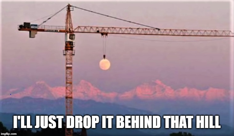 I'LL JUST DROP IT BEHIND THAT HILL | image tagged in sun,crane | made w/ Imgflip meme maker