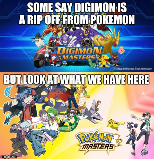whomst the frick | SOME SAY DIGIMON IS A RIP OFF FROM POKEMON BUT LOOK AT WHAT WE HAVE HERE | image tagged in pokemon,digimon,ripoff,clone,yeetus,feetus | made w/ Imgflip meme maker