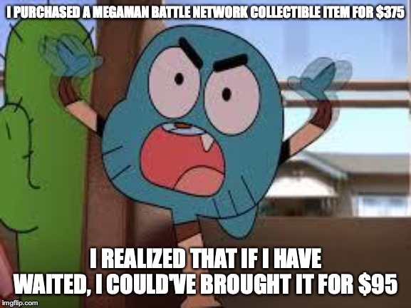 Got Ripped Off on Amazon Japan | I PURCHASED A MEGAMAN BATTLE NETWORK COLLECTIBLE ITEM FOR $375 I REALIZED THAT IF I HAVE WAITED, I COULD'VE BROUGHT IT FOR $95 | image tagged in annoyed gumball,memes,amazon,ripoff | made w/ Imgflip meme maker