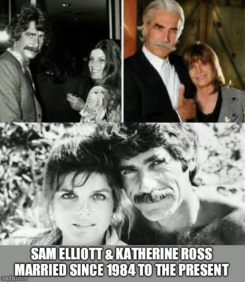 SAM ELLIOTT & KATHERINE ROSS MARRIED SINCE 1984 TO THE PRESENT | made w/ Imgflip meme maker