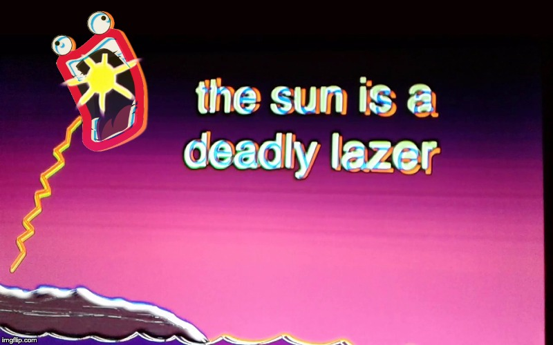 image tagged in firin mah lazer,shoop da woop,history of the world,sun,deadly lazer | made w/ Imgflip meme maker