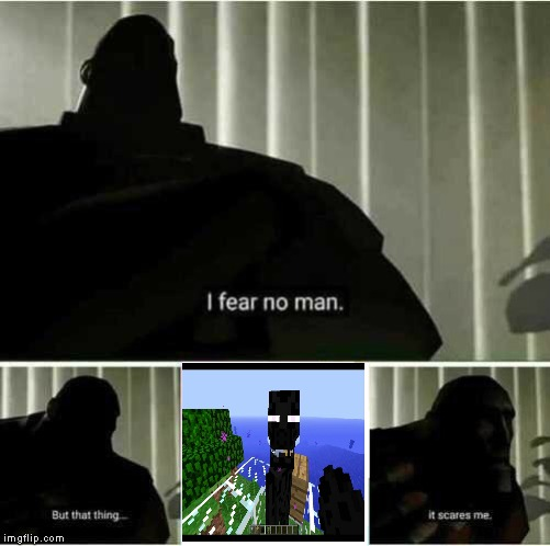 I fear no man | image tagged in i fear no man,minecraft | made w/ Imgflip meme maker
